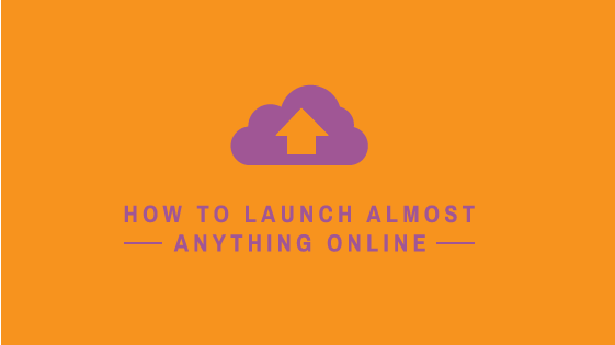 How to Launch Almost Anything Online