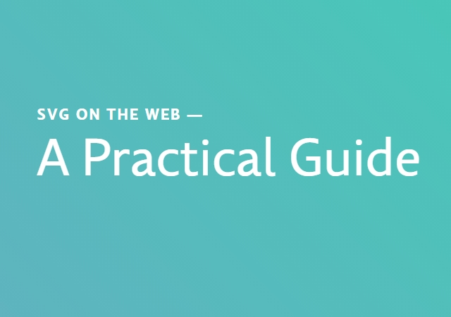 A Practical Guide to SVGs on the Web