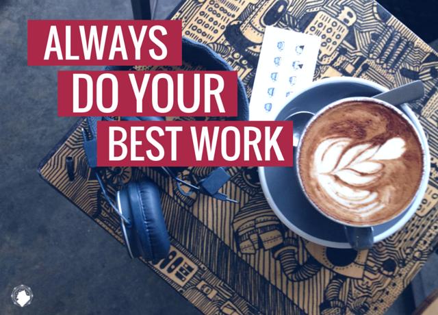 Always do your best work
