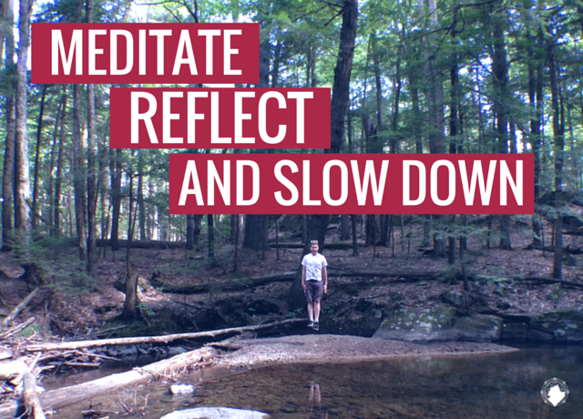 Meditate, Reflect and Slow Down