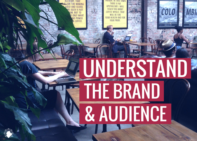 Understand the Brand and the Audience