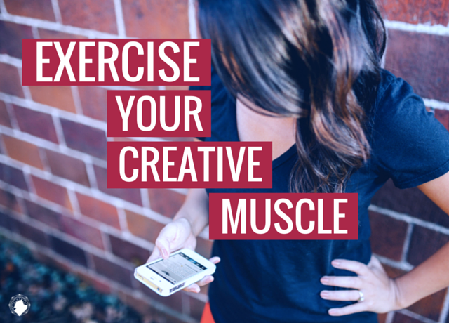 Exercise Your Creative Muscle