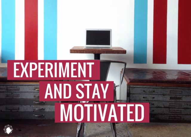 Experiment, Play and Stay Motivated