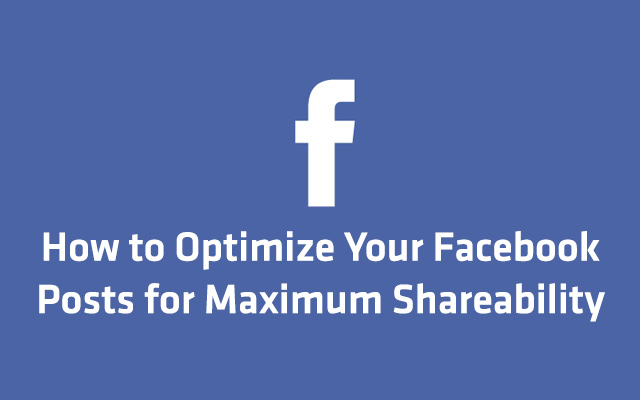 How to Optimize Your Facebook Posts for Maximum Shareability