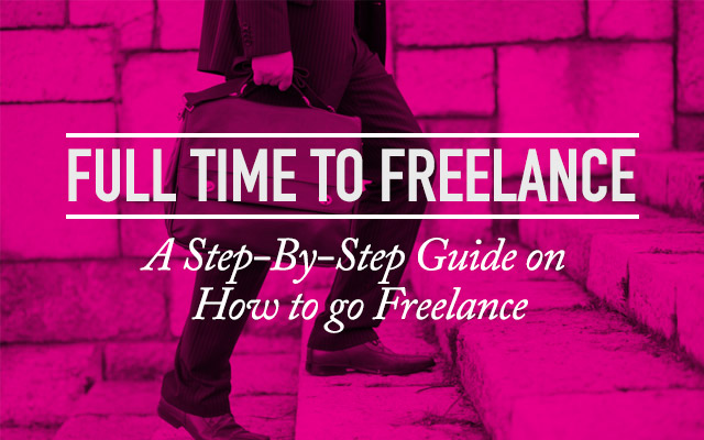 Full Time to Freelance - A Step-By-Step Guide on How To Go Freelance