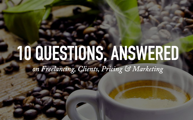 10 Questions Answered on Freelancing, Clients, Pricing & Marketing