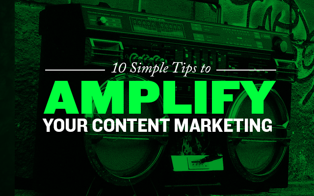 10 Simple Tips to Amplify Your Content Marketing Results