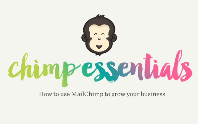 Chimp Essentials: How to Grow your Business with MailChimp