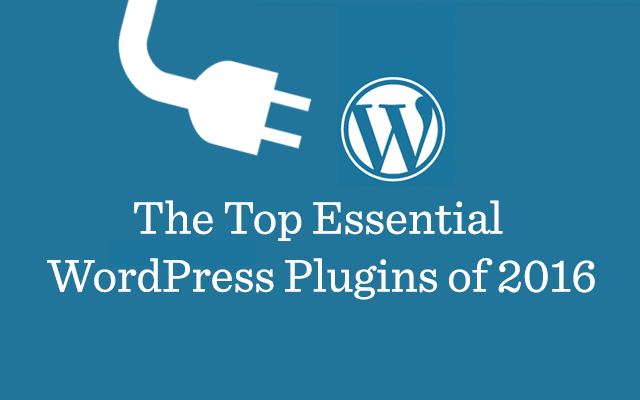 The Top Essential WordPress Plugins of 2016