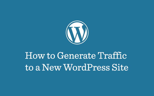 How to generate traffic to a new Wordpress Web Site