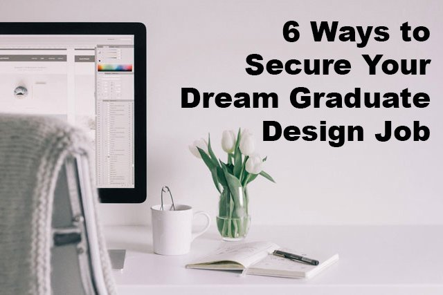 6 Steps to Secure Your Dream Graduate Design Job