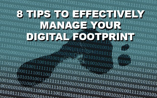 8 Tips to Effectively Manage Your Digital Footprint