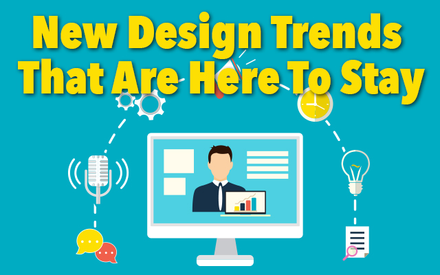 New Design Trends That Are Here To Stay