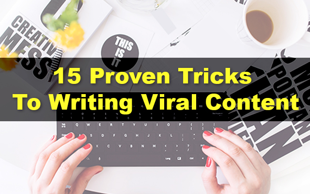 15 Proven Tricks for Writing Viral Content