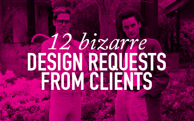 12 Funny & Bizarre Design Requests from Clients