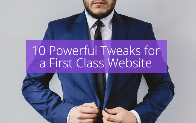 10 Powerful Tweaks for a First Class Website