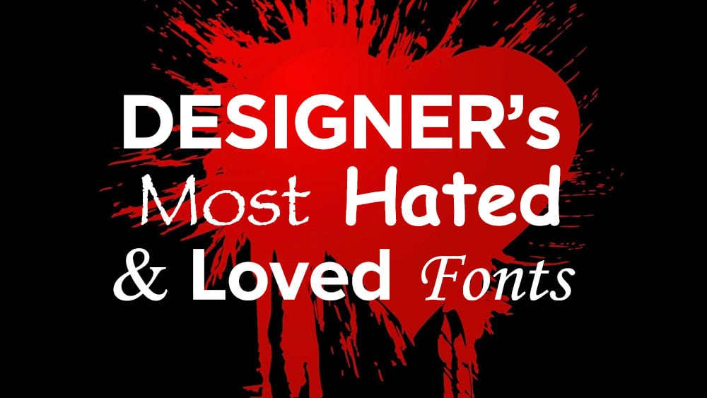 Designer's Hated and Loved Fonts