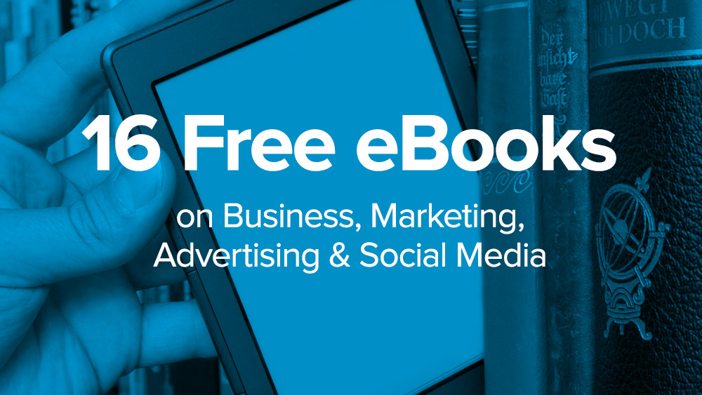 16 Free eBooks on Business, Marketing, Advertising & Social Media ...