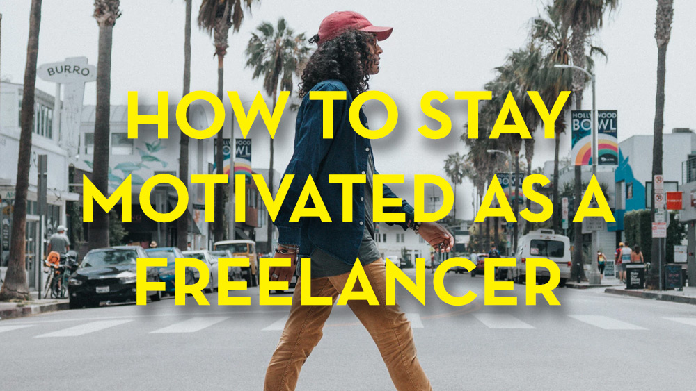 How to stay motivated as a freelancer