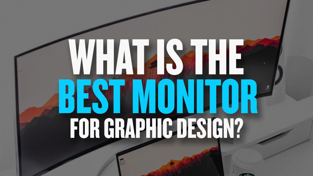 What is the best monitor for graphic design?