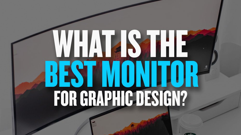 Top 10 Best Monitors for Graphic Design in 2019 | JUST™ Creative