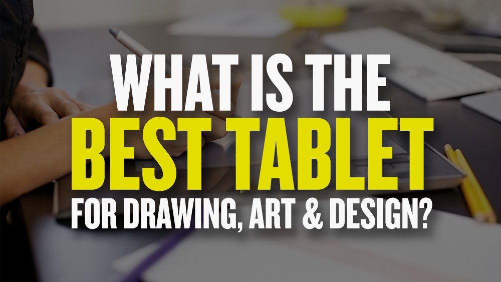 10 Best Tablets for Graphic Design, Drawing & Art 2019