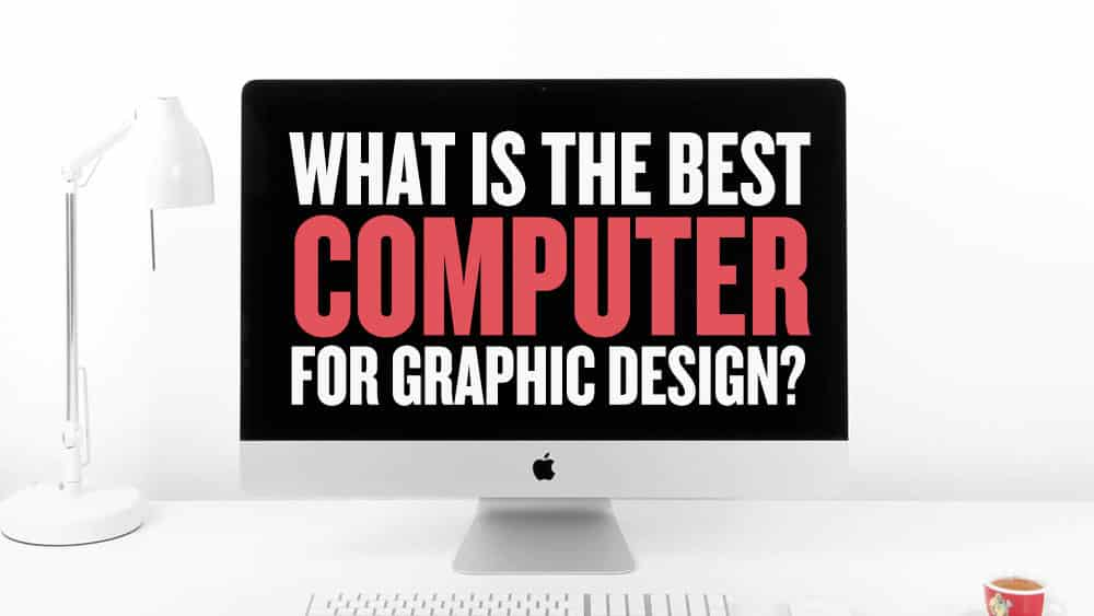 Top 8 Best Computers For Graphic Designers In 2020