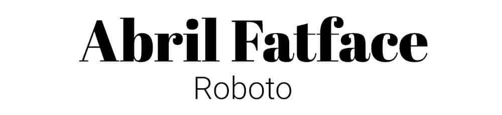 Font Combination - Abril Fatface and Roboto