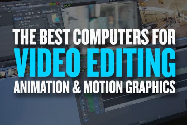Best Video Editing Computers