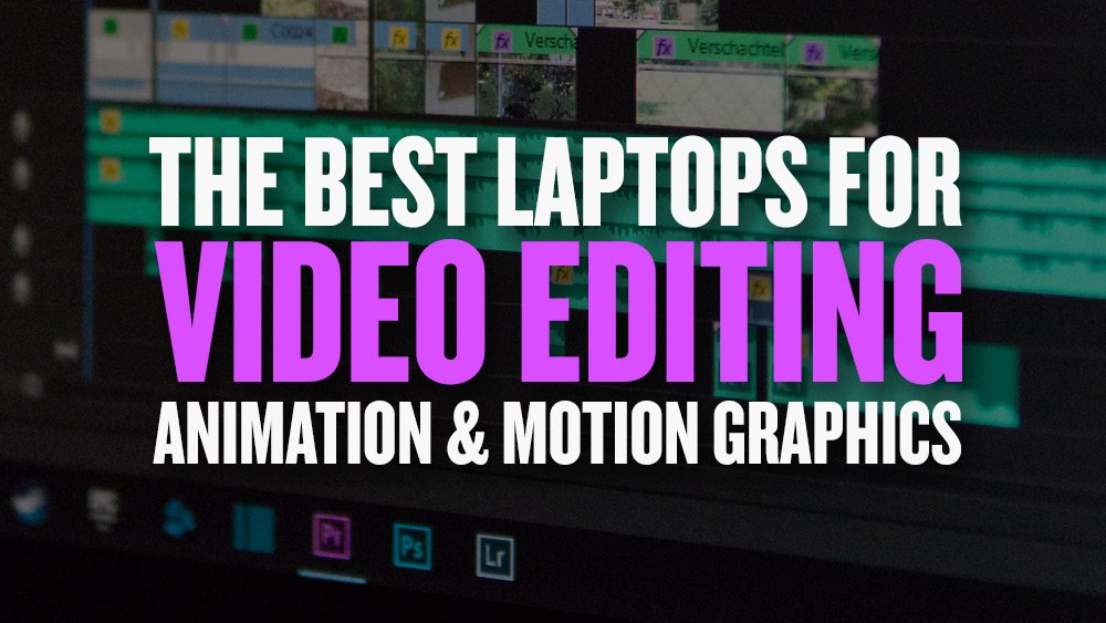 Best Laptops for Video Editing, Animation & Motion Graphics | JUST
