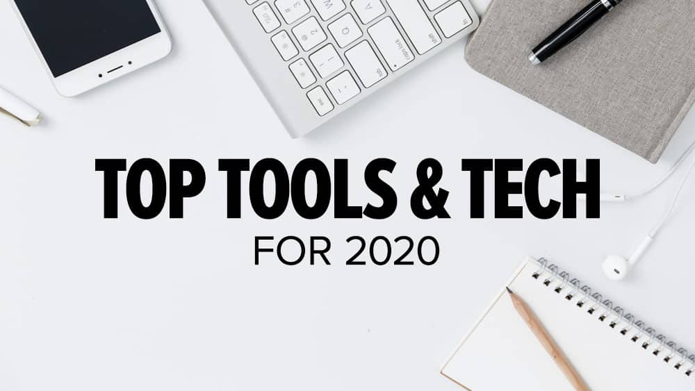 Top Tools & Tech for 2020