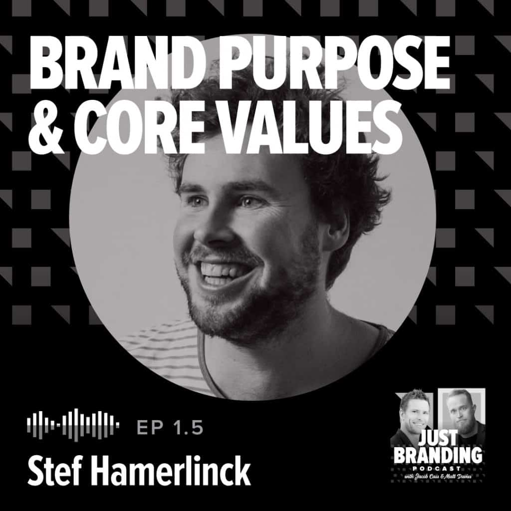Stef Hamnerlinck JUST Branding Podcast Brand Purpose