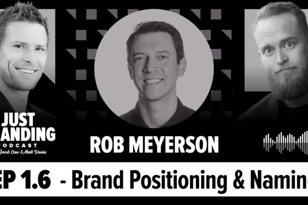 Brand Positioning and Naming with Rob Meyerson Podcast
