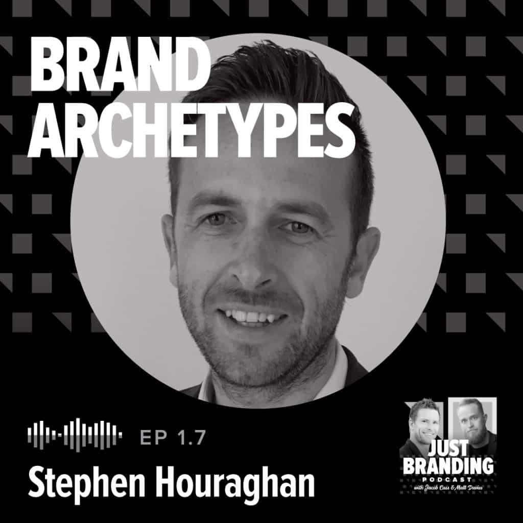 Brand Archetypes with Stephen Houraghan, JUST Branding Podcast