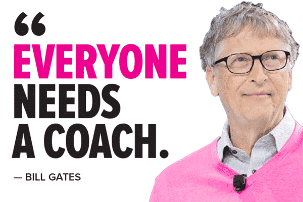 Everyone Needs a Coach - Bill Gates Quote