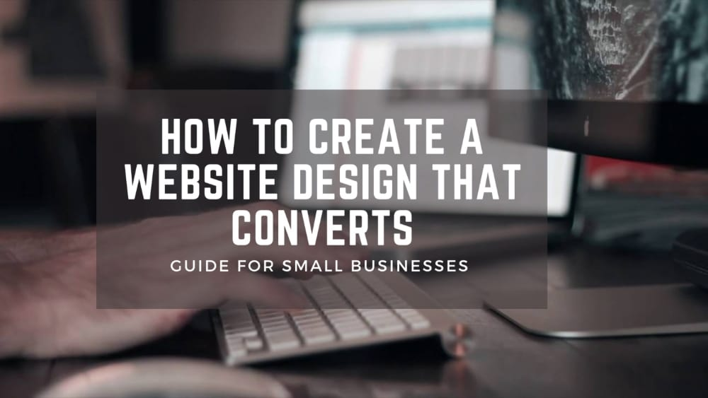 How To Create A Website Design That Converts - Guide for Small Businesses