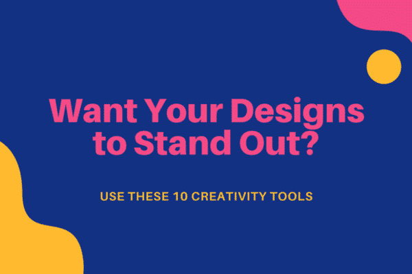 10 Creativity Tools - Want Your Designs To Stand Out?