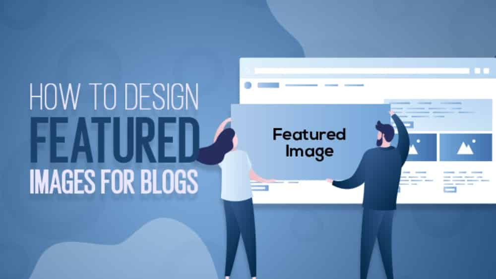 How To Design Featured Images For Your Blog